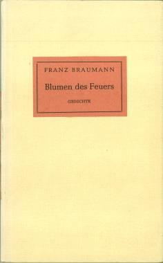 Blumen des Feuers. Gedichte. Mit einem Nachwort von Adalbert Schmidt.: Braumann, Franz: