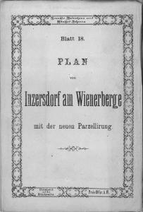 Plan von Inzersdorf am Wienerberge mit der neuen Parzellirung. Entworfen u. gezeichnet nach den ...
