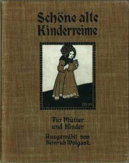 Schöne alte Kinderreime. Für Mütter und Kinder. Ausgewählt von Heinrich Wolgast...