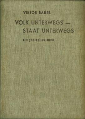 Volk unterwegs - Staat unterwegs. Ein jüdisches Buch.: Bauer, Viktor: