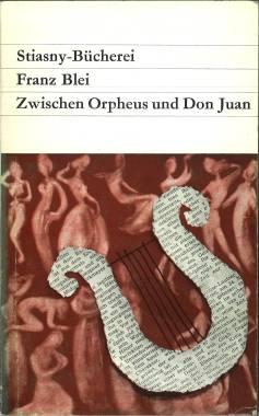 Zwischen Orpheus und Don Juan. Eingeleitet und ausgewählt von Ernst Schönwiese.: Blei, Franz: