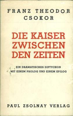 Die Kaiser zwischen den Zeiten. Ein dramatisches Diptychon mit einem Prolog und einem Epilog.: ...