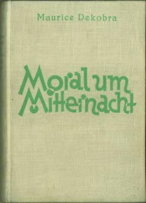 "Moral um Mitternacht. (""Minuit . Place Pigalle""): Dekobra, Maurice:"
