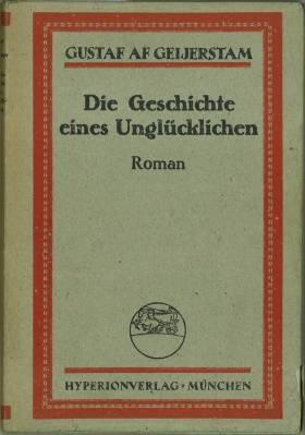 Die Geschichte eines Unglücklichen. Roman.: Geijerstam, Gustav af: