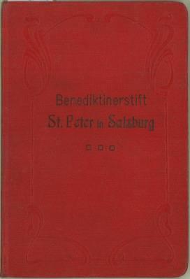 Benediktiner-Stift St. Peter. Kurze Geschichte und Beschreibung des Stiftes und seiner Sehensw&uuml...