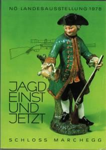 Jagd einst und jetzt. Schloß Marchegg, 29. April bis 15. November 1978.: Amt der ...