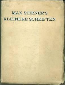"""Max Stirner s kleinere Schriften und seine Entgegnungen auf die Kritik seines Werkes: """"Der ..."""