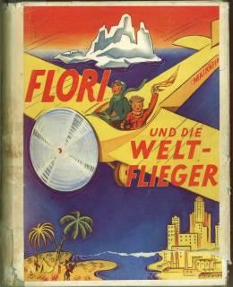Flori und die Weltflieger. Ein bunter und lustig bebilderter Roman für Buben und Mädels.:...