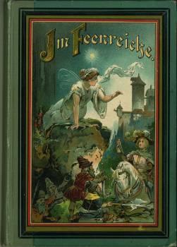 Im Feenreiche. Neue Märchen und Erzählungen für die liebe Jugend. Mit feinen ...