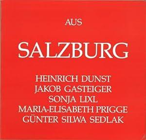 Aus Salzburg. Heinrich Dunst, Jakob Gasteiger, Sonja: Grimmer, Dietgard Hg.: