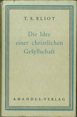Die Idee einer christlichen Gesellschaft. (Übs. v. Herbert Furreg).: Eliot, T[homas] S[terne]: