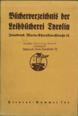 Bücher-Verzeichnis der Leihbücherei Tyrolia. Innsbruck, Maria-Thereisen-Straße 15, ...