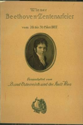 Sammelband. [Beinhaltet:] 1, Wiener Beethoven-Zentenarfeier vom 26. bis 31. März 1927. ...