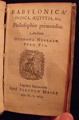 Babylonica, Indica, Aegyptia, &c. philosophiae Primordia.: Heurne, Otto Von.
