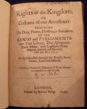 Rights of the kingdom, or, Customs of our ancestours: touching the duty, power, election, or ...