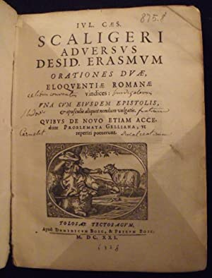 Adversus Desid. Erasmum Orationes Duae, Eloquentiæ Romanae.: Scaliger, Julius Caesar.