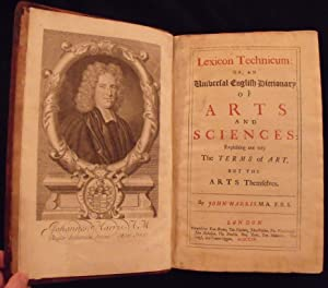 Lexicon Technicum: Or, An Universal Dictionary of Arts and Sciences: Explaining not only the Term...