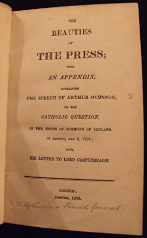 The Beauties of the Press: with an appendix, containing the Speech of Arthur O'Connor, on the Cat...