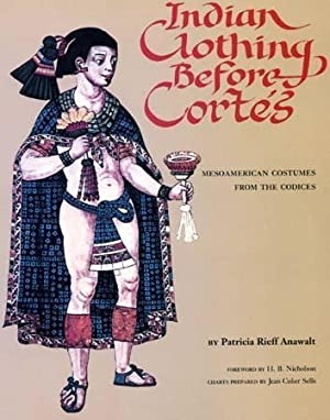 Indian Clothing Before Cortes: Mesoamerican Costumes from the Codices.