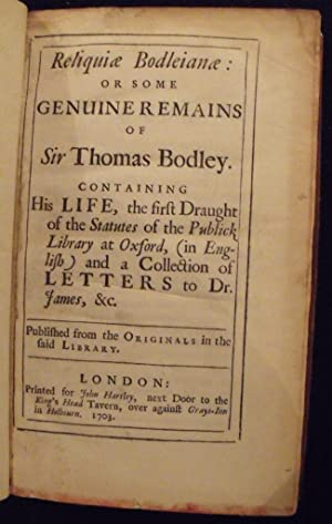 Reliquiae Bodleianae: or, Some genuine remains of Sir Thomas Bodley: .
