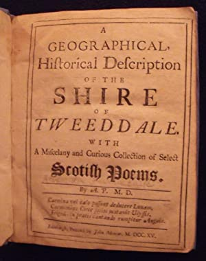 A Geographical, Historical Description of the Shire of Tweeddale. with a Miscelany [Sic] and Curi...