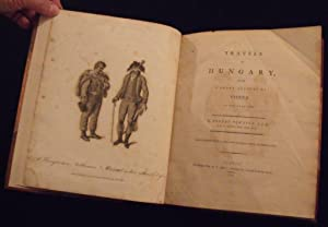 Travels in Hungary, with a short Account of Vienna in the Year 1793.