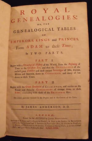 Royal genealogies: or, the genealogical tables of emperors, kings and princes, from Adam to these...