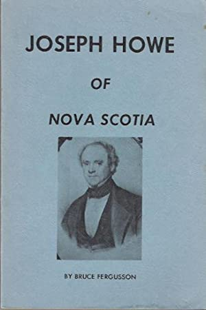 Joseph Howe of Nova Scotia: Fergusson, Bruce