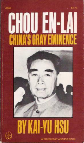 Chou En-Lai: China's Gray Eminence: Hsu, Kai-Yu