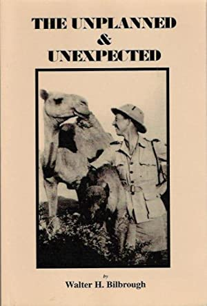 The Unplanned & Unexpected: Bilbrough, Walter H.