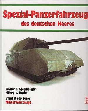 Spezial-Panzer-Fahrzeuge des deutschen Heeres Band 8 der: Walter J.Spielberger: