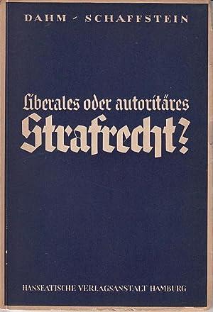 Liberales oder autoritäres Strafrecht?: Dahm, Georg und Friedrich Schaffstein: