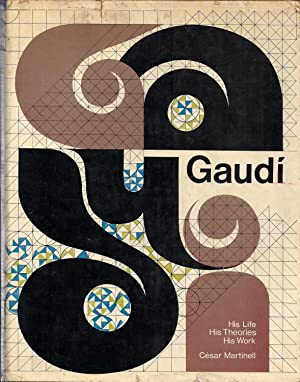 Gaudí. His life. His Theories. His work: MARTINELL, CESAR