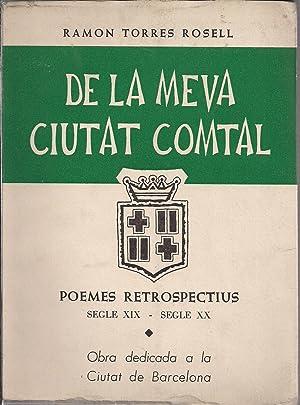 De la meva ciutat Comtal Segle XIX-Segle: TORRES ROSELL, RAMON