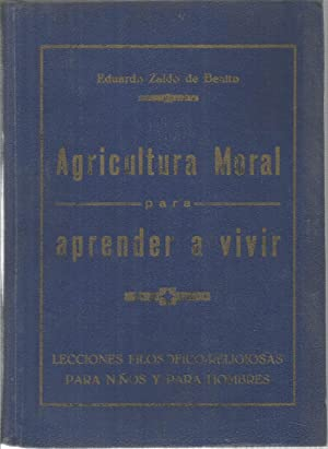 Agricultura moral para aprender a vivir. Lecciones: ZALDO DE BENITO,