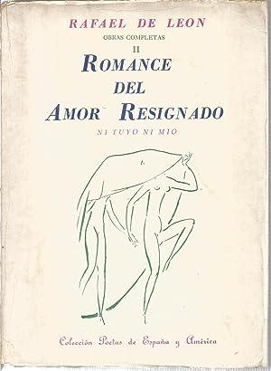 Romance del amor resignado. Ni tuyo ni: DE LEON, RAFAEL