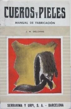 Manual practico para la fabricación de cueros: DELORME, J.M.