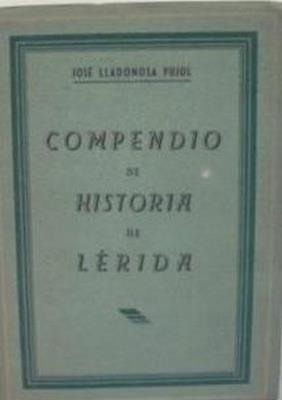 Compendio de Historia de Lérida: LLADONOSA PUJOL, JOSE