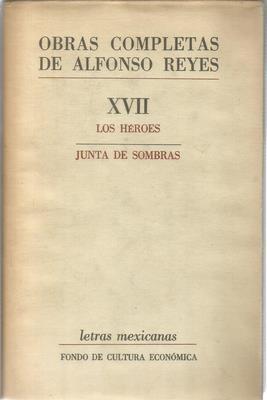 Obras completas de Alfonso Reyes: Los heroes,: REYES, ALFONSO