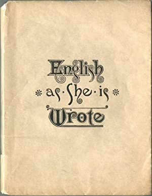 English As She is Wrote, Showing the Curious Ways in Which the English Language May be Made to ...