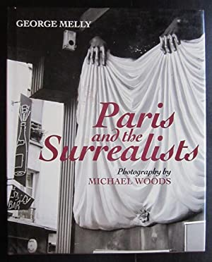 Paris and the Surrealists: Melly, George; Woods, Michael (photographs)