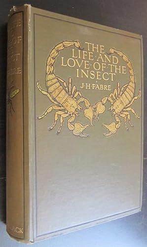 The Life and Love of the Insect: Fabre, J. Henri; de Mattos, Alexander Teixeira (trans.)