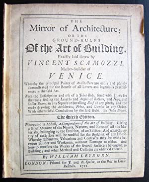 The Mirror of Architecture: or the Ground-Rules of the Art of Building. Exactly laid down by Vinc...