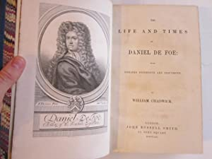 The Life and Times of Daniel DeFoe: With Remarks Digressive and Discursive: Chadwick, William