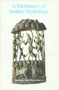 A Dictionary of Indian Mythology: Narendra Nath Bhattacharyya