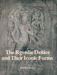 The Rgvedic Deities and Their Iconic Forms: Jyotsna Chawla