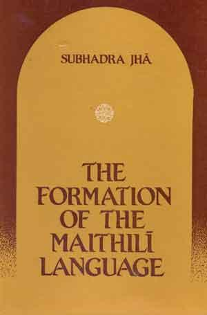 The Formation of the Maithili Language: Subhadra Jha