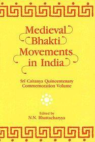 Medieval Bhakti Movements in India: Sri Caitanya: N.N. Bhattacharyya