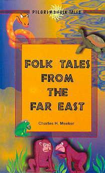 Folk Tales from the Far East: Charles H. Meeker