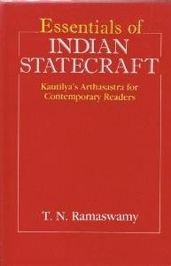 Essentials of Indian Statecraft: Kautilya's Arthasastra for: T.N. Ramaswamy